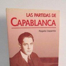 Libros de segunda mano: LAS PARTIDAS DE CAPABLANCA. ROGELIO CAPARROS. EDICION MARTINEZ ROCA 1993.. Lote 112664483