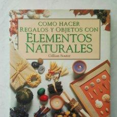 Libros de segunda mano: COMO HACER REGALOS Y OBJETOS CON ELEMENTOS NATURALES GILLIAN SOUTER. Lote 112667706