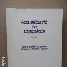 Libros de segunda mano: ACTUALIZACIÓ EN LOGOPEDIA, VOLUM 2 - CARME BRUNO I BUQUERAS, JOSEP M. VENDRELL I BRUCET. Lote 112682383