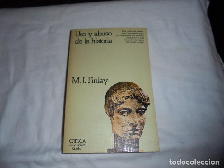 USO Y ABUSO DE LA HISTORIA.M.I.FINLEY.CRITICA GRUPO EDITORIAL GRIJALBO.1974 (Libros de Segunda Mano - Historia - Otros)