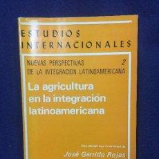 Libros de segunda mano: ESTUDIOS INTERNACIONALES LA AGRICULTURA EN LA INTEGRACION LATINOAMERICANA JOSE GARRIDO ROJAS 250 GR. Lote 112950323