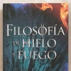 Libros de segunda mano: FILOSOFÍA DE HIELO Y FUEGO. LAS CLAVES PARA COMPRENDER JUEGO DE TRONOS. VV.AA. EDICIONES B. 2014. Lote 113007395