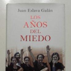 Libros de segunda mano: LOS AÑOS DEL MIEDO. LA NUEVA ESPAÑA (1939-1952) - JUAN ESLAVA GALÁN - PLANETA. Lote 113017119
