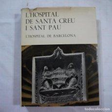 Libros de segunda mano: L'HOSPITAL DE SANTA CREU I SANT PAU. L'HOSPITAL DE BARCELONA - EDITORIAL GUSTAU GILI. Lote 113040863