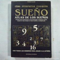 Libros de segunda mano: CÓMO INTERPRETAR CUALQUIER SUEÑO. ATLAS DE LOS SUEÑOS - FRANCO AULISIO - EDITORIAL DE VECCHI - 1994. Lote 113042447