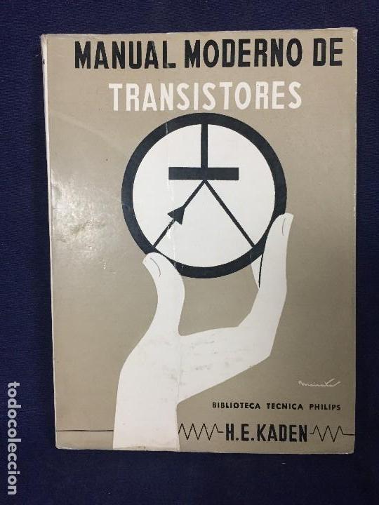 MANUAL MODERNO DE TRANSISTORES BIBLIOTECA TECNICA PHILIPS H E KADEN MADRID 1967 (Libros de Segunda Mano - Ciencias, Manuales y Oficios - Otros)