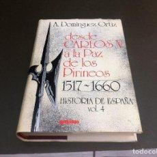 Libros de segunda mano: A. DOMÍNGUEZ ORTIZ. DESDE CARLOS V A LA PAZ DE LOS PIRINEOS. 1517 - 1660. ED. GRIJALBO, 1974. Lote 113056015