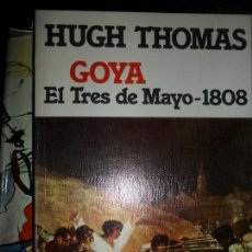 Libros de segunda mano: GOYA, EL TRES DE MAYO, 1808, HUGH THOMAS, ED. GRIJALBO. Lote 113083435