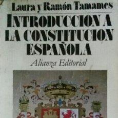 Libros de segunda mano: LAURA Y RAMÓN TAMAMES INTRODUCCIÓN A LA CONSTITUCIÓN ESPAÑOLA. Lote 113119627