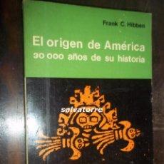 Libros de segunda mano: FRANK C.HIBBEN.EL ORIGEN DE AMERICA.30.000 AÑOS DE SU HISTORIA.EDITORIAL SUDAMERICANA.1960. Lote 113125643