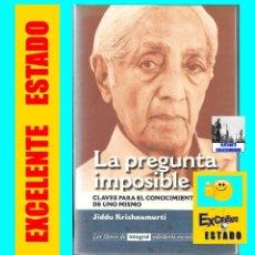 Libros de segunda mano: LA PREGUNTA IMPOSIBLE - CLAVES PARA EL CONOCIMIENTO DE UNO MISMO - JIDDU KRISHNAMURTI - PENSAMIENTO. Lote 113126083