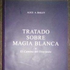Libros de segunda mano: TRATADO SOBRE MAGIA BLANCA O EL CAMINO DEL DISCÍPULO. ALICE A. BAILEY. RÚSTICA. Lote 113147995