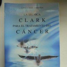 Libros de segunda mano: LA TÉCNICA CLARK PARA EL TRATAMIENTO DEL CÁNCER. Lote 113160671