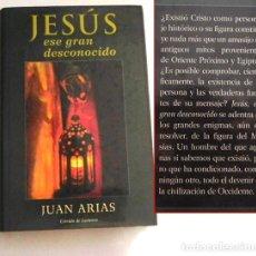 Libros de segunda mano: JESÚS ESE GRAN DESCONOCIDO LIBRO JUAN ARIAS ¿ EXISTIÓ CRISTO ? MISTERIO RELIGIÓN PR. DE PAULO COELHO. Lote 113162639