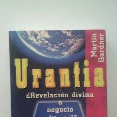 Libros de segunda mano: URANTIA. ¿ REVELACIÓN DIVINA O NEGOCIO EDITORIAL ? - MARTIN GARDNER. Lote 113173755