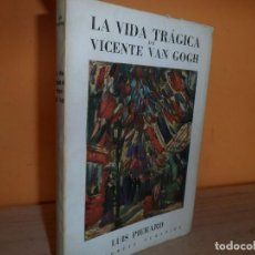Libros de segunda mano: LA VIDA TRAGICA DE VICENTE VAN GOGH / LUIS PIERARD 1952. Lote 113179375