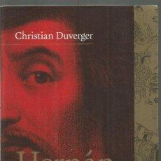 Libros de segunda mano: CHRISTIAN DUVERGER. HERNAN CORTES MAS ALLA DE LA LEYENDA. TAURUS. Lote 113212287