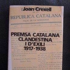Libros de segunda mano: PREMSA CATALANA CLANDESTINA I D'EXILI 1917 - 1938 / JOAN CREXELL / EDI. EL LLAMP / 1ª EDICIÓN 1987. Lote 113237595