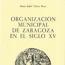 Libros de segunda mano: MARÍA ISABEL FALCÓN PÉREZ : ORGANIZACIÓN MUNICIPAL DE ZARAGOZA EN EL SIGLO XV (CON NOTAS ACERCA..). Lote 113288299