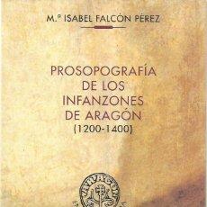 Libros de segunda mano: MARÍA ISABEL FALCÓN PÉREZ : PROSOPOGRAFÍA DE LOS INFANZONES DE ARAGÓN (1200-1400). 2002. Lote 113288427