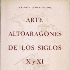 Libros de segunda mano: ANTONIO DURÁN GUDIOL : ARTE ALTOARAGONÉS DE LOS SIGLOS X Y XI. DIBUJOS DE JULIO GAVÍN. (1973). Lote 113288939
