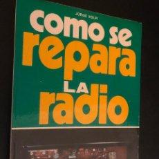 Libros de segunda mano: JORGE VOLPI COMO SE REPARA LA RADIO. Lote 113300855