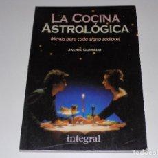Libros de segunda mano: LA COCINA ASTROLOGICA MENUS PARA CADA SIGNO DEL ZODIACO.JACKIE GUIRADO.INTEGRAL 1991. Lote 113310115