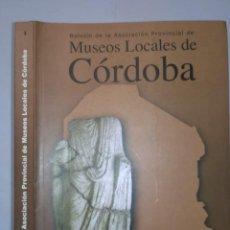 Libros de segunda mano: MUSEOS LOCALES DE CÓRDOBA 2000 BOLETÍN DE LA ASOCIACIÓN PROVINCIAL Nº 1 . Lote 113319399