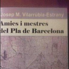 Libros de segunda mano: AMICS I MESTRES DEL PLA DE BARCELONA. JOSEP MARIA VILARRUBIA. Lote 113340279