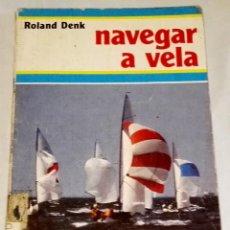 Libros de segunda mano: NAVEGAR A VELA; ROLAND DENK - EDITORIAL CANTÁBRICA 1981. Lote 113482459