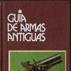 Libros de segunda mano: GUIA DE ARMAS ANTIGUAS GRIJALBO (1984). Lote 113492027