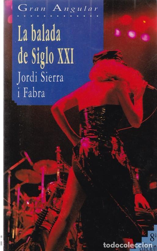 LA BALADA DEL SIGLO XXI - JORDI SIERRA I FABRA - JOAQUÍN TURINA 39 1989 (Libros de Segunda Mano - Literatura Infantil y Juvenil - Otros)