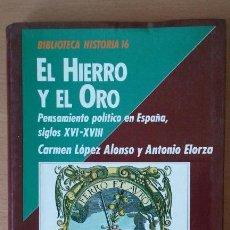 Libros de segunda mano: EL HIERRO Y EL ORO PENSAMIENTO POLÍTICO EN ESPAÑA, S. XVI - XVIII. CARMENLOPEZ ALONSO Y A. ELORZA.. Lote 113505891