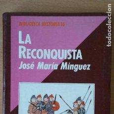 Libros de segunda mano: LA RECONQUISTA. JOSÉ MARÍA MÍNGUEZ. HISTORIA 16.. Lote 113506727
