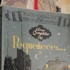 Libros de segunda mano: 1951 - LUIS COLOMA: PEQUEÑECES. OBRA COMPLETA EN 2 TOMOS - MADRID, EDITORIAL RAZÓN Y FÉ. Lote 113570779