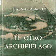 Libros de segunda mano: J. J.ARMAS MARCELO-EL OTRO ARCHIPIÉLAGO.1987.PRESIDENCIA DEL GOBIERNO DE CANARIAS.. Lote 113596715
