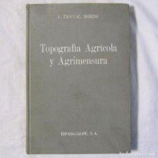 Libros de segunda mano: TOPOGRAFÍA AGRÍCOLA Y AGRIMENSURA J. PASCUAL DODERO 1947 ESPASA CALPE. Lote 113618035