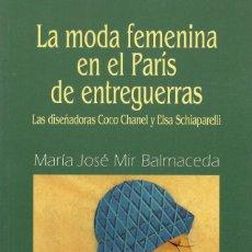 Libros de segunda mano: LA MODA FEMENINA EN EL PARÍS DE ENTREGUERRAS, MARÍA JOSÉ MIR BALMACEDA. Lote 113636115