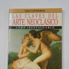 Libros de segunda mano: LAS CLAVES DEL ARTE NEOCLÁSICO. ISABEL COLL MIRABENT. COMO IDENTIFICARLO. TDK85. Lote 113707359