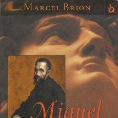 Libros de segunda mano: MIGUEL ÁNGEL O LA CREACIÓN, MARCEL BRION. Lote 113721935