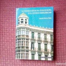 Libros de segunda mano: MELILLA. LA CONSTRUCCIÓN DE UNA CIUDAD EUROPEA EN EL CONTEXTO NORTEAFRICANO. ANTONIO BRAVO. Lote 113910403