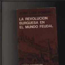 Libros de segunda mano: LA REVOLUCIÓN BURGUESA EN EL MUNDO FEUDAL. JOSÉ LUIS ROMERO EDITORIAL SUDAMERICANA GASTOS GRATIS. Lote 113952447