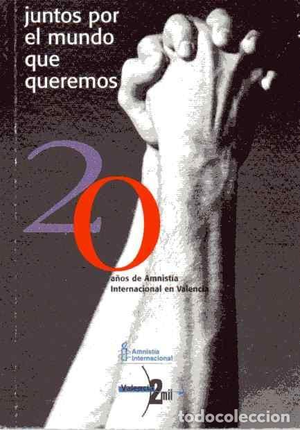 JUNTOS POR EL MUNDO QUE QUEREMOS - 20 AÑOS DE AMNISTÍA INTERNACIONAL EN VALENCIA - RUBÉN MARTÍNEZ (Libros de Segunda Mano - Historia - Otros)