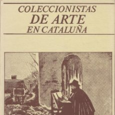 Libros de segunda mano: COLECCIONISTAS DE ARTE EN CATALUÑA. Lote 114087043