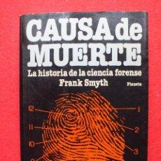 Libros de segunda mano: CAUSA DE MUERTE LA HISTORIA DE LA CIENCIA FORENSE CRIMINOLOGÍA MEDICINA FRANK SMYTH. Lote 114115635