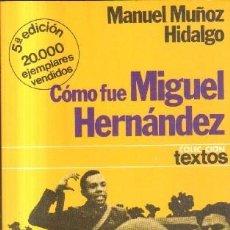 Libros de segunda mano: COMO FUE MIGUEL HERNANDEZ. HIDALGO MUÑOZ, MANUEL. A-BI-2645. Lote 114203199