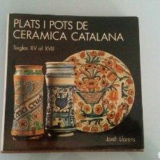 Libros de segunda mano: PLATS I POTS DE CERÀMICA CATALANA. JORDI LLORENS.. Lote 114312471