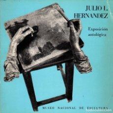 Libros de segunda mano: ESCULTURA - JULIO L. HERNÁNDEZ. EXPOSICIÓN ANTOLÓGICA. Lote 114330255