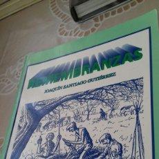 Libros de segunda mano: REMEMBRANZAS.JOAQUIN SANTIAGO GUTIERREZ.DEDICADO POR EL AUTOR. Lote 114334470