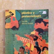 Libros de segunda mano: PLÁSTICA Y PRETECNOLOGIA (FINA RIFÁ, SALVADOR ROSSELL). Lote 133174459